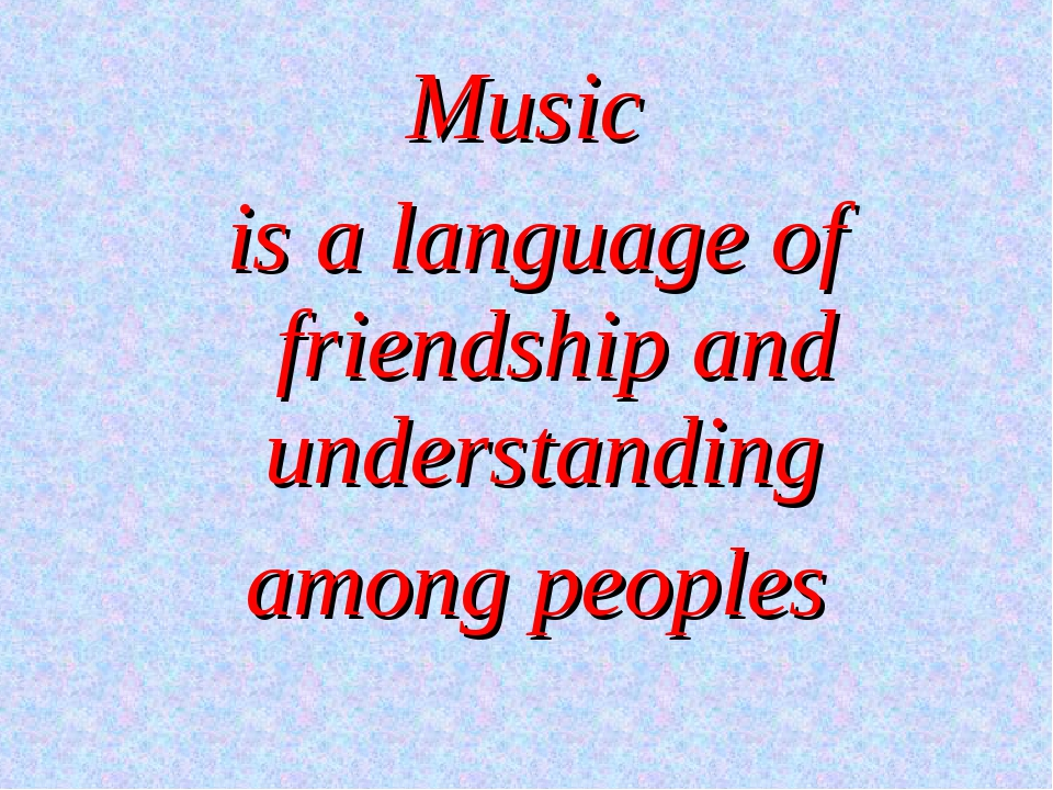 Music is a language of friendship and understanding among peoples
