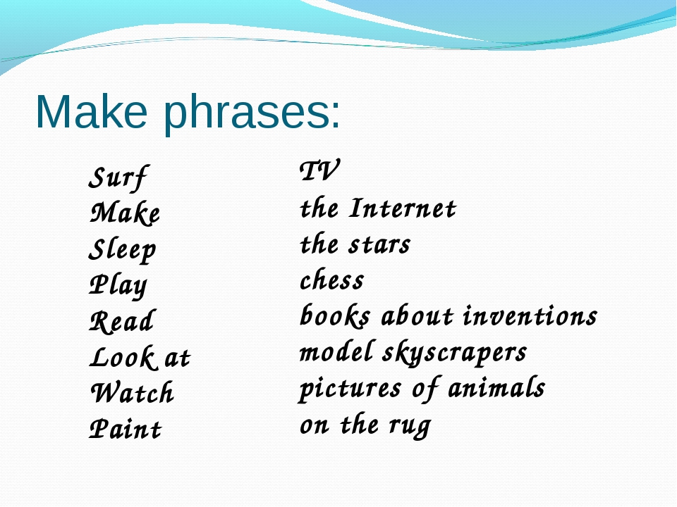 Make phrases: Surf Make Sleep Play Read Look at Watch Paint TV the Internet t...