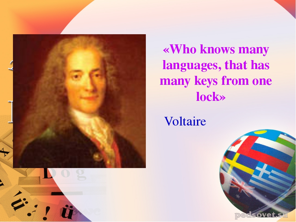 «Who knows many languages, that has many keys from one lock» Voltaire