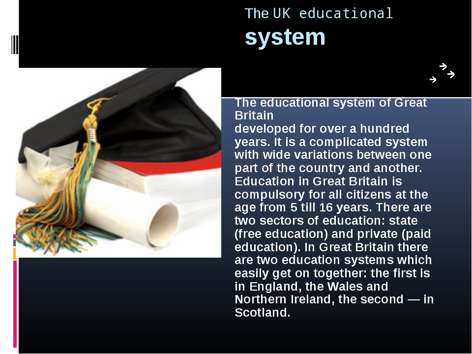 The UK educational system The educational system of Great Britain developed f