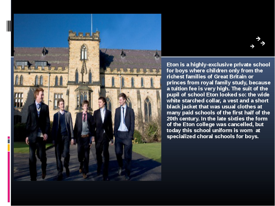 Eton Eton is a highly-exclusive private school for boys where children only