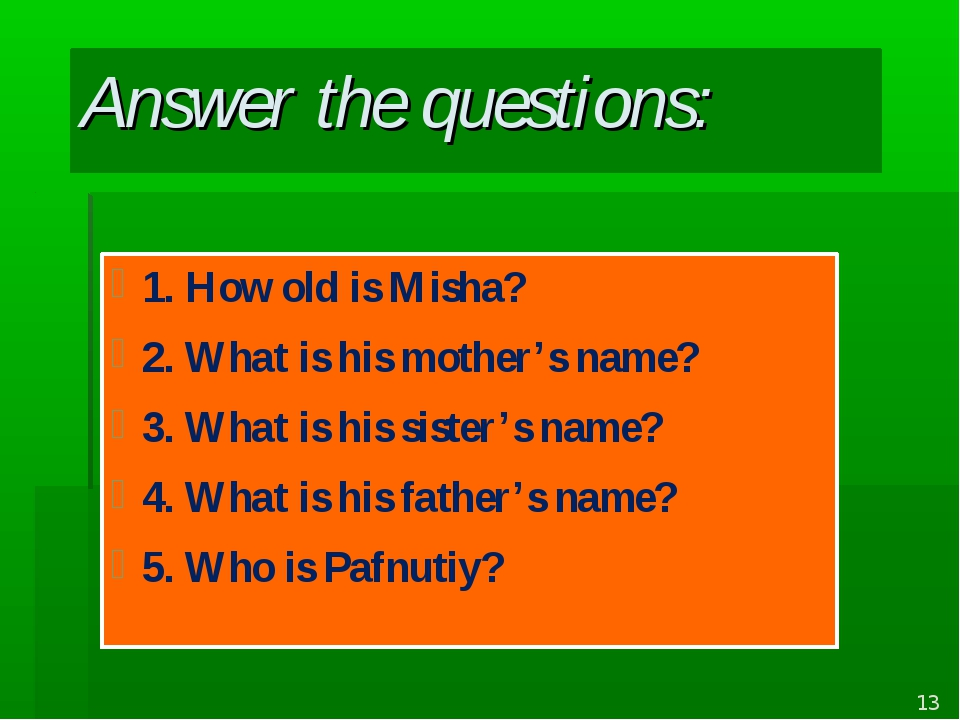 Answer the questions: 1. How old is Misha? 2. What is his mother's name? 3. W...