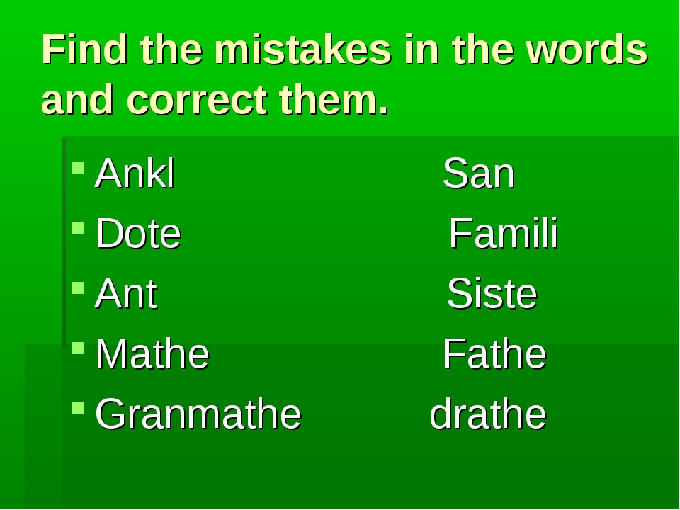 Find the mistakes in the words and correct them. Ankl San Dote Famili Ant Sis...