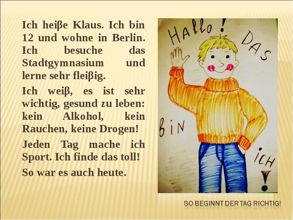Ich heiβe Klaus. Ich bin 12 und wohne in Berlin. Ich besuche das Stadtgymnasi...