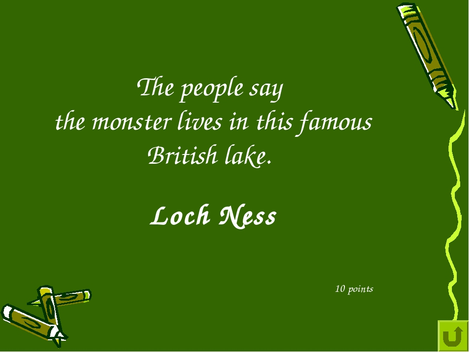 The people say the monster lives in this famous British lake. 10 points Loch...