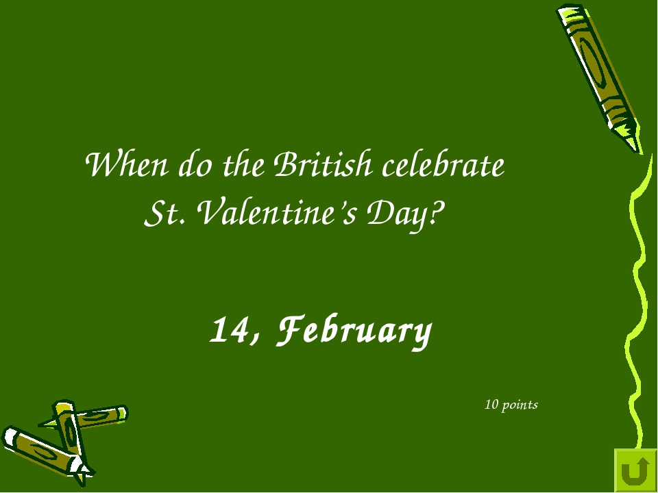 When do the British celebrate St. Valentine's Day? 10 points 14, February