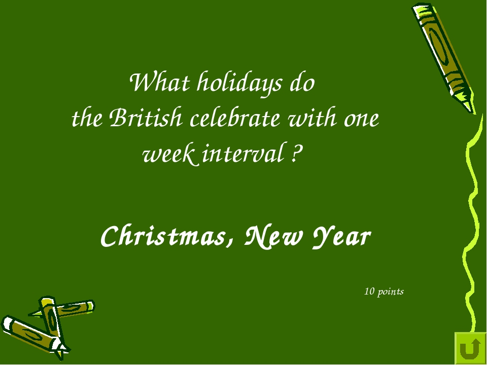 What holidays do the British celebrate with one week interval ? 10 points Chr...