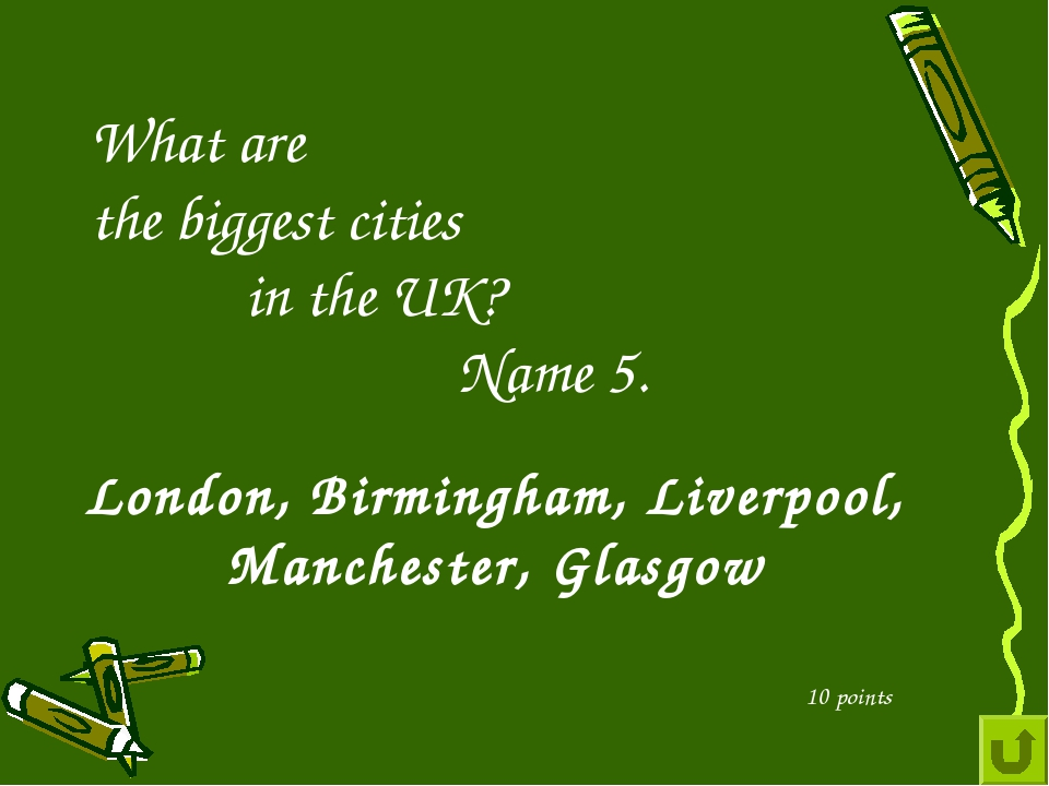 What are the biggest cities in the UK? Name 5. 10 points London, Birmingham,...
