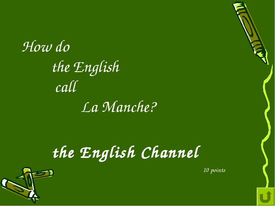 How do the English call La Manche? 10 points the English Channel
