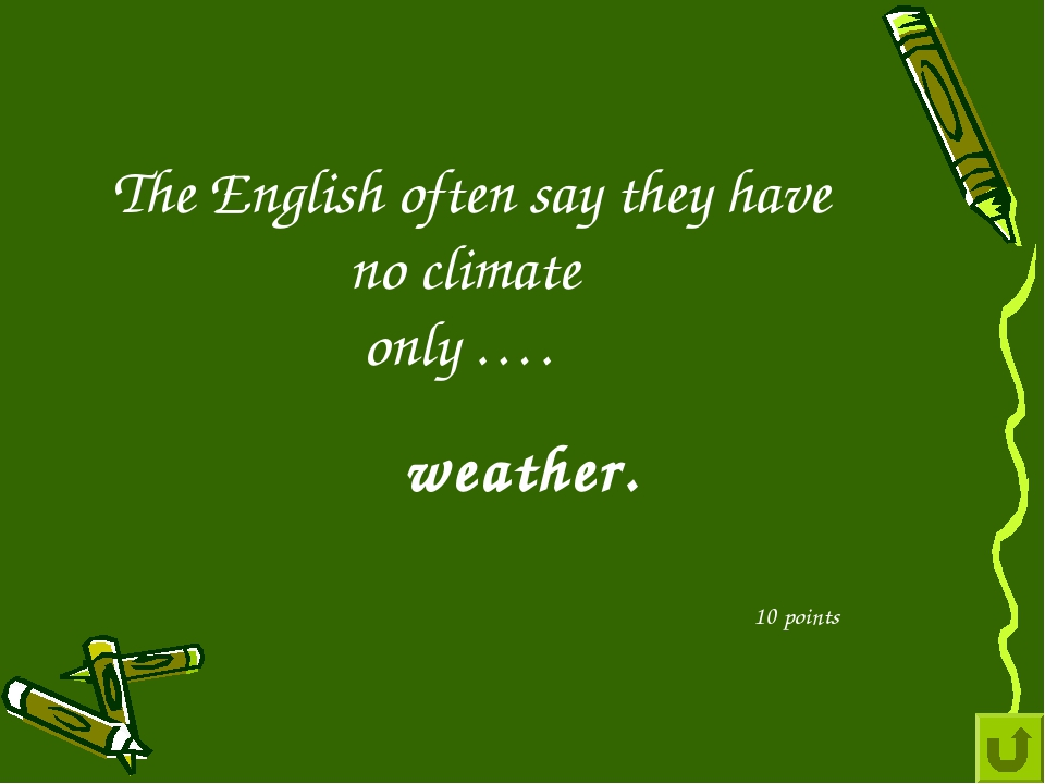 The English often say they have no climate only …. 10 points weather.