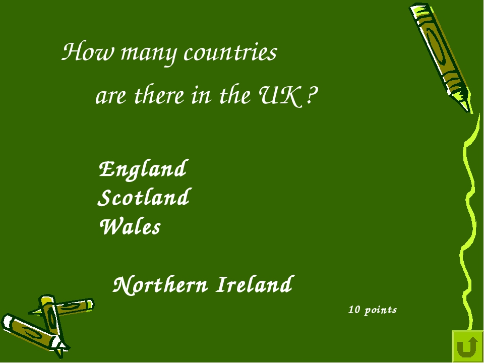 How many countries are there in the UK ? 10 points England Scotland Wales No...