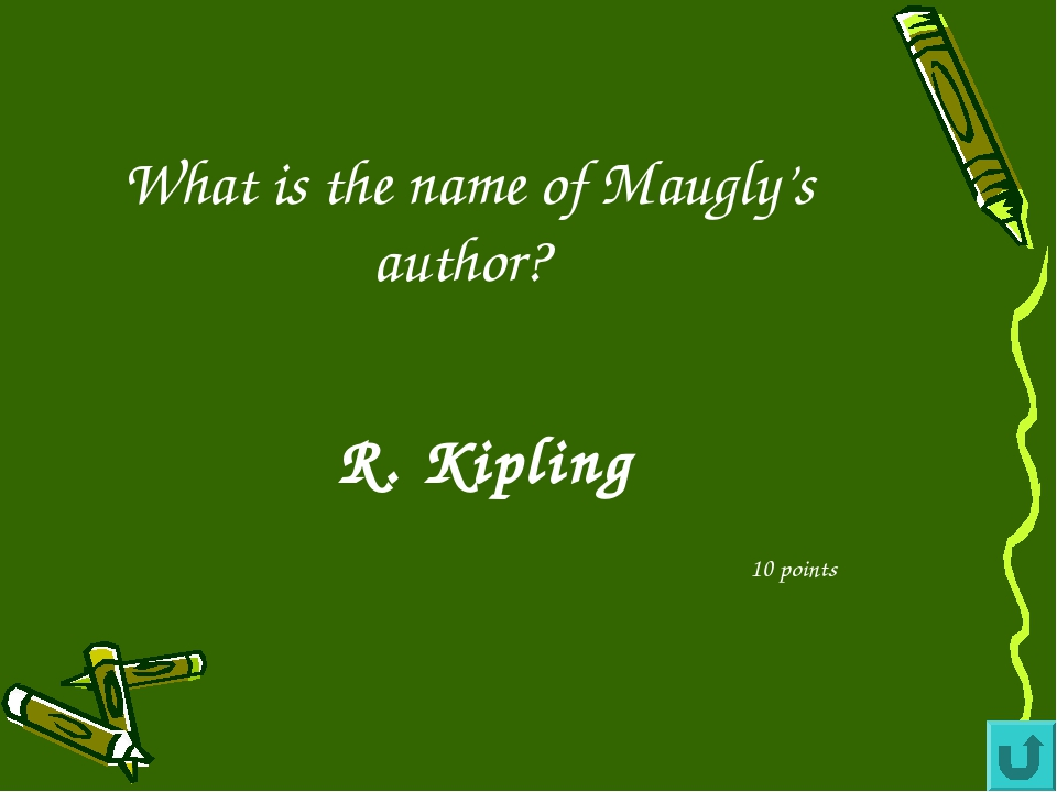 What is the name of Maugly's author? 10 points R. Kipling