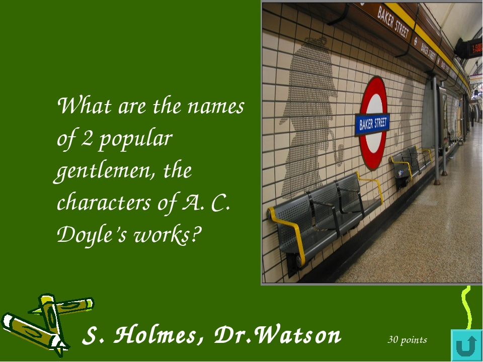What are the names of 2 popular gentlemen, the characters of A. C. Doyle's w...
