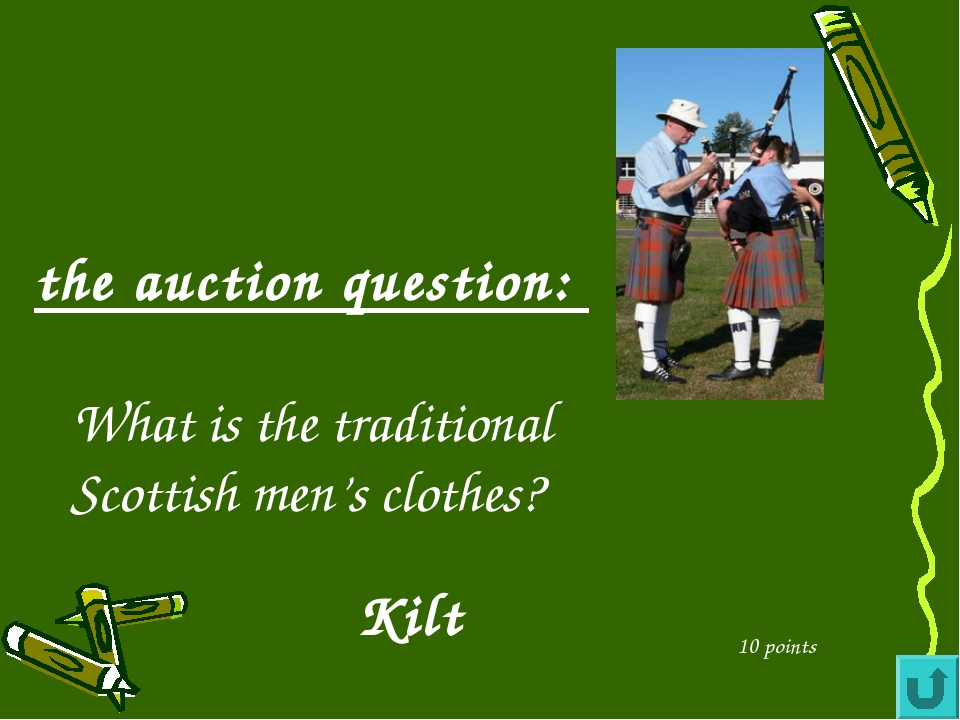 the auction question: What is the traditional Scottish men's clothes? 10 poin...