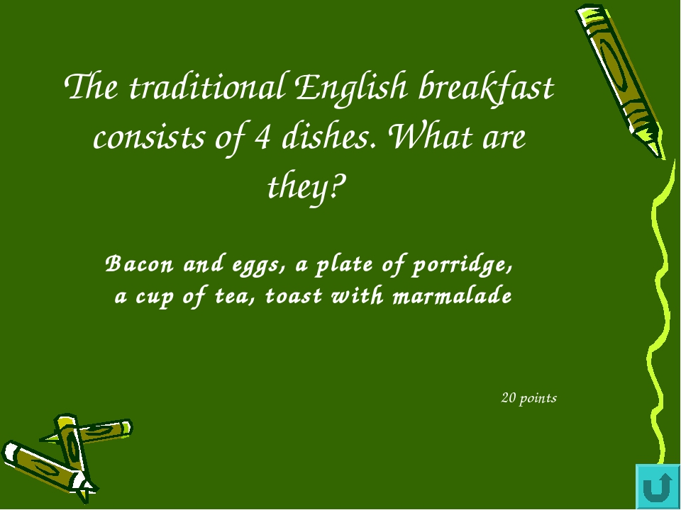 The traditional English breakfast consists of 4 dishes. What are they? 20 poi...