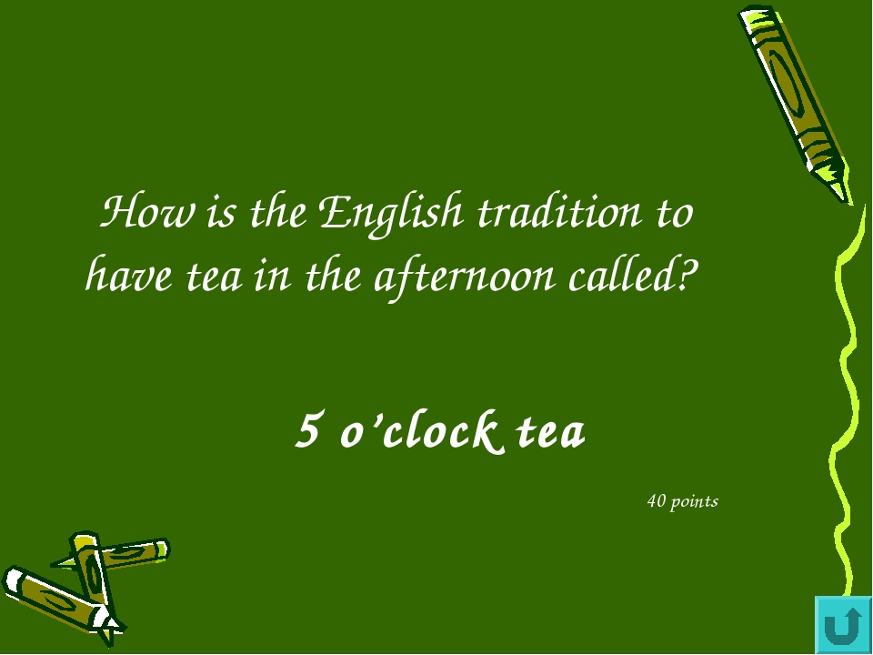 How is the English tradition to have tea in the afternoon called? 40 points 5...