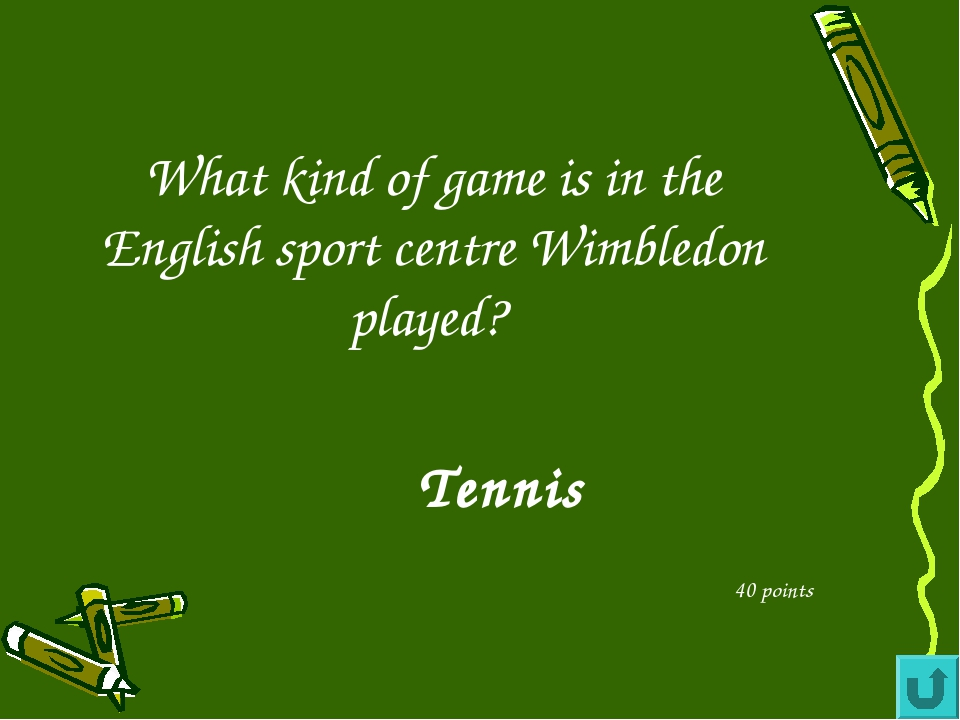 What kind of game is in the English sport centre Wimbledon played? 40 points...