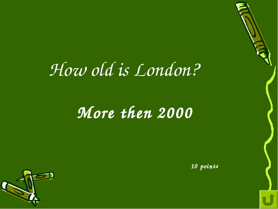 How old is London? 10 points More then 2000