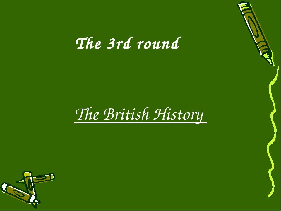 The 3rd round The British History
