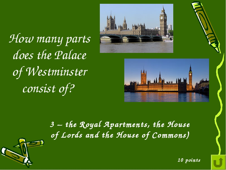 How many parts does the Palace of Westminster consist of? 10 points 3 – the R...
