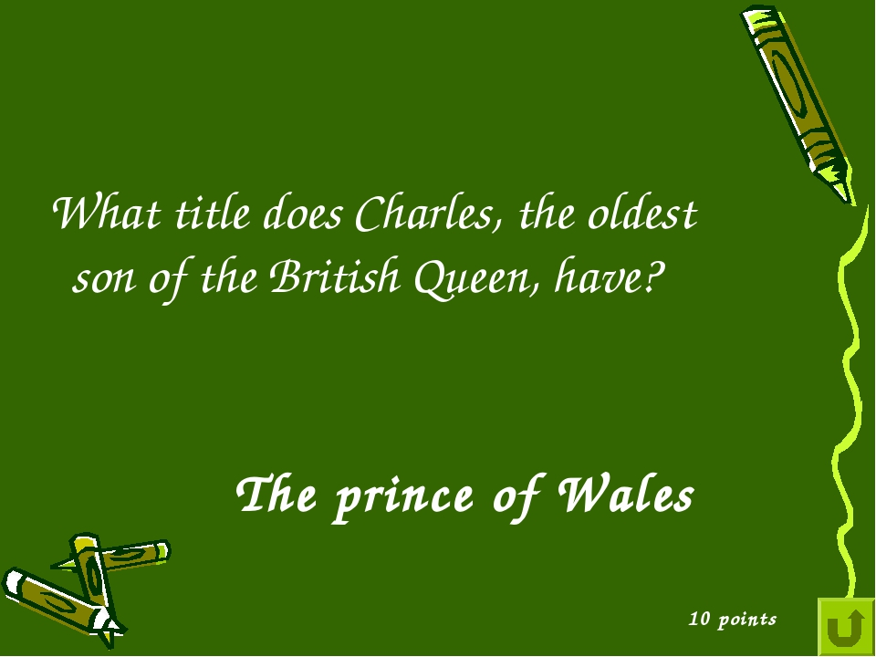 What title does Charles, the oldest son of the British Queen, have? 10 points...