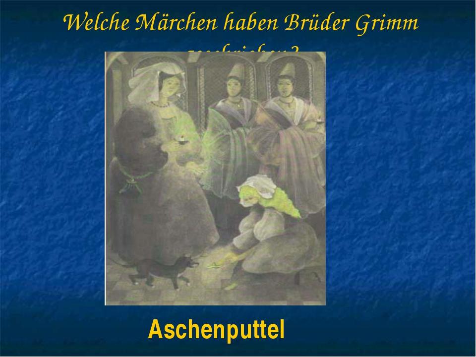 Welche Märchen haben Brüder Grimm geschrieben? Aschenputtel