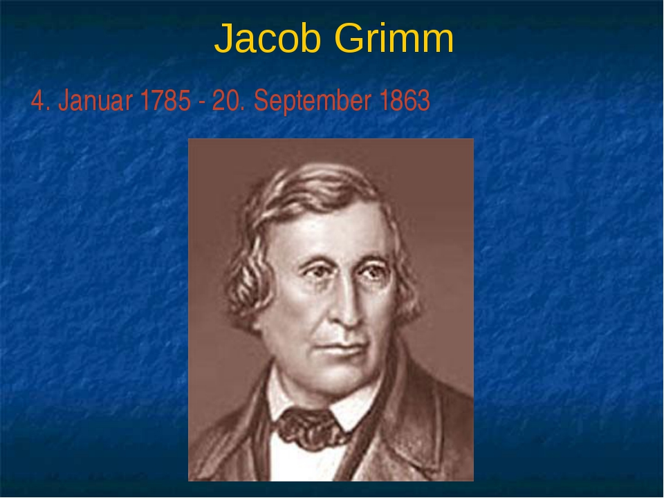 Jacob Grimm 4. Januar 1785 - 20. September 1863