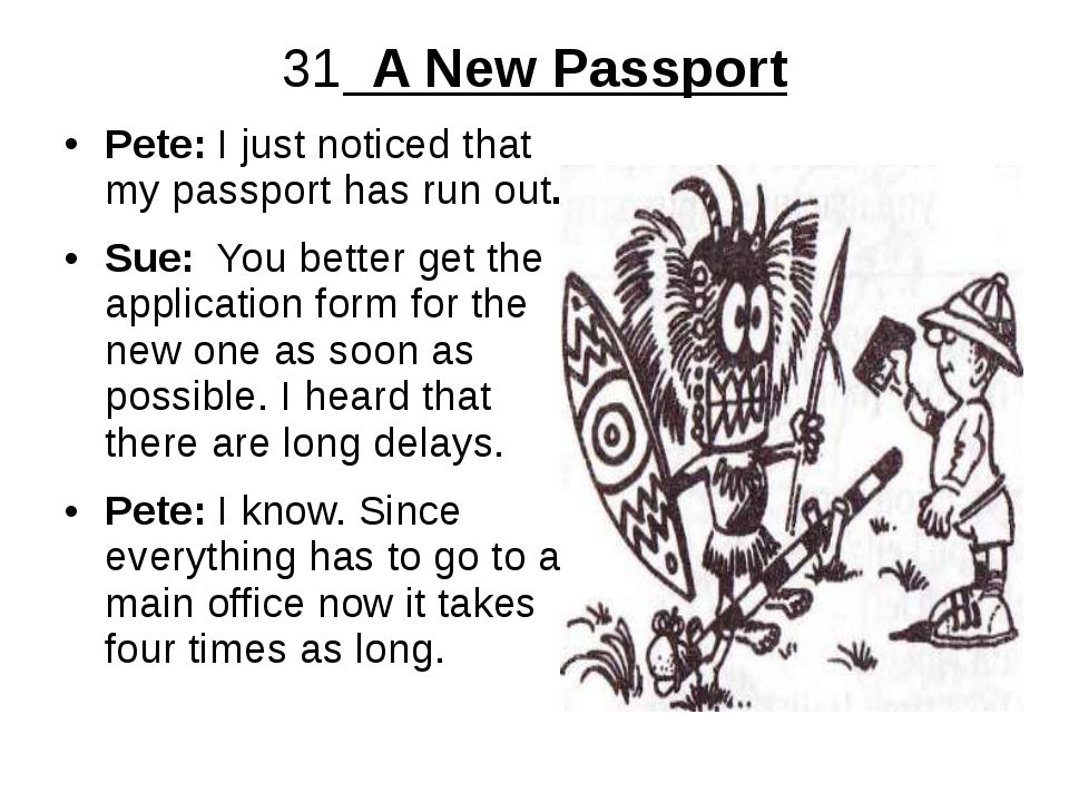 31 A New Passport Pete: I just noticed that my passport has run out. Sue: You...