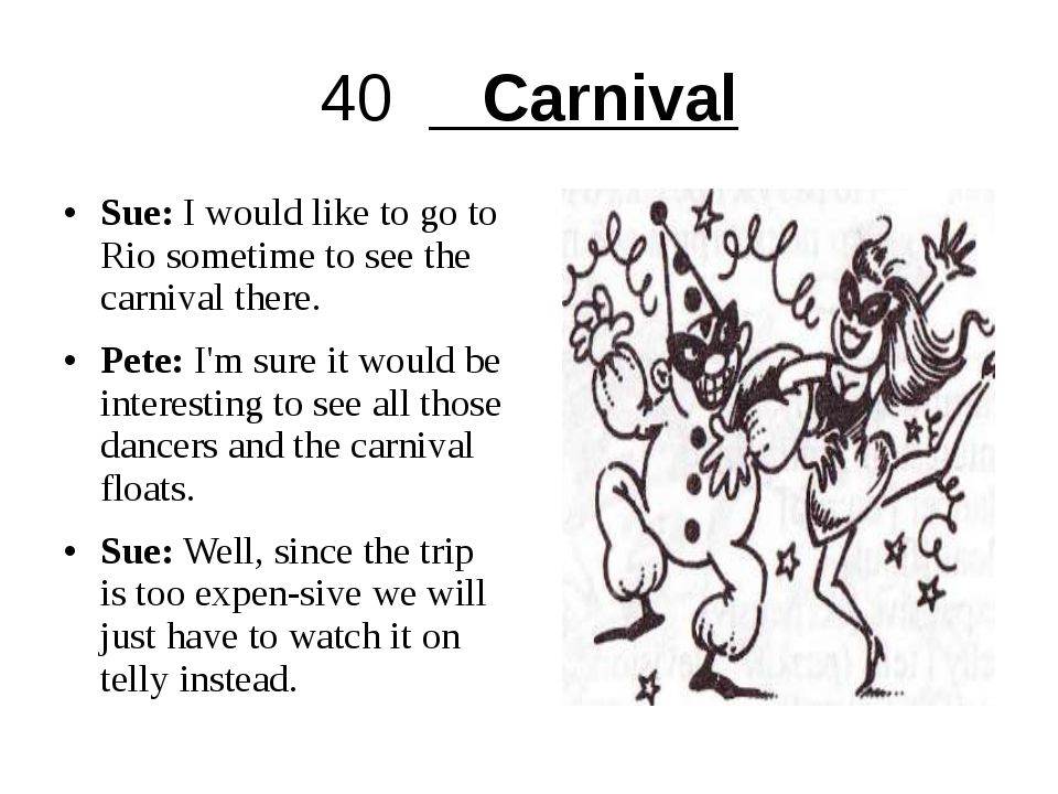 40 Carnival Sue: I would like to go to Rio sometime to see the carnival there...