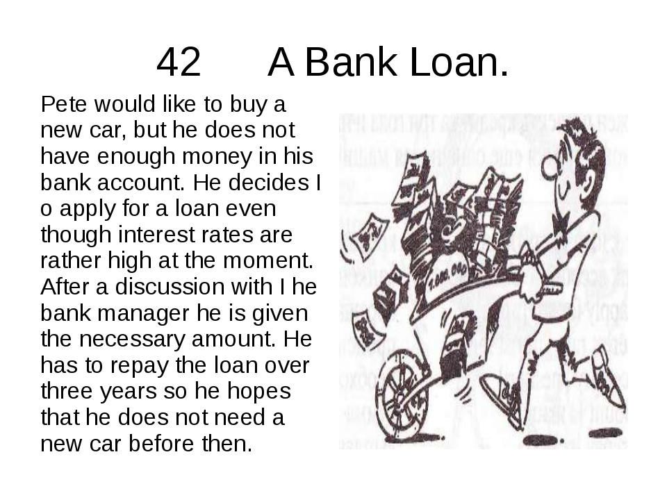 42 A Bank Loan. Pete would like to buy a new car, but he does not have enough...