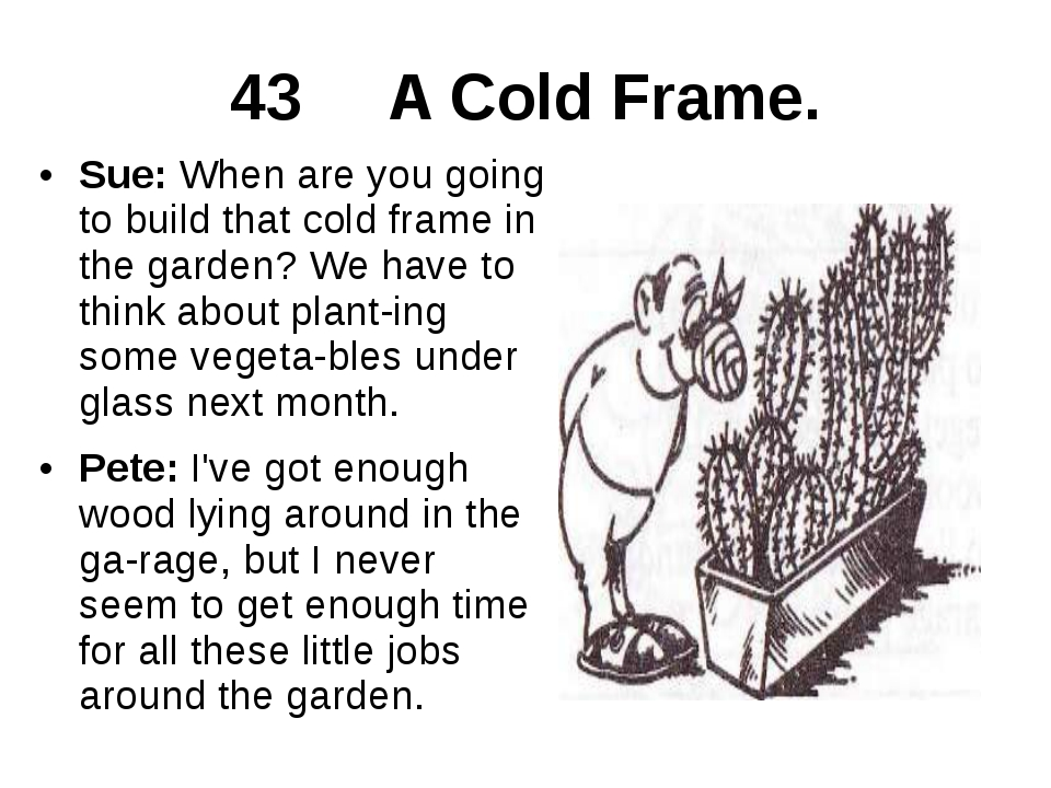 43 A Cold Frame. Sue: When are you going to build that cold frame in the gard...
