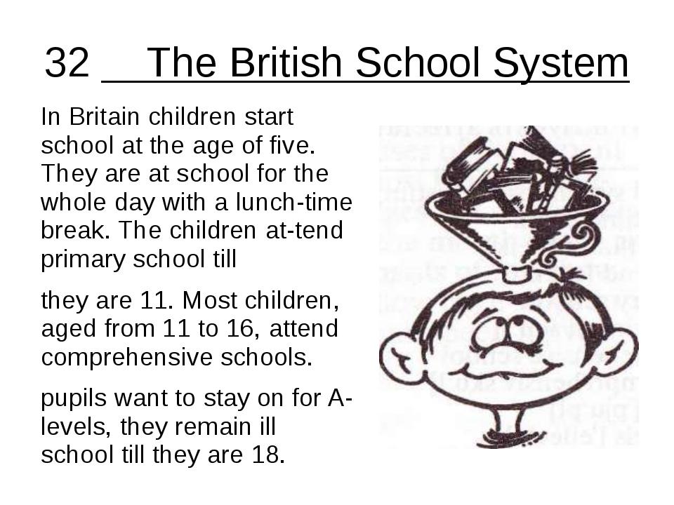 32 The British School System In Britain children start school at the age of f...