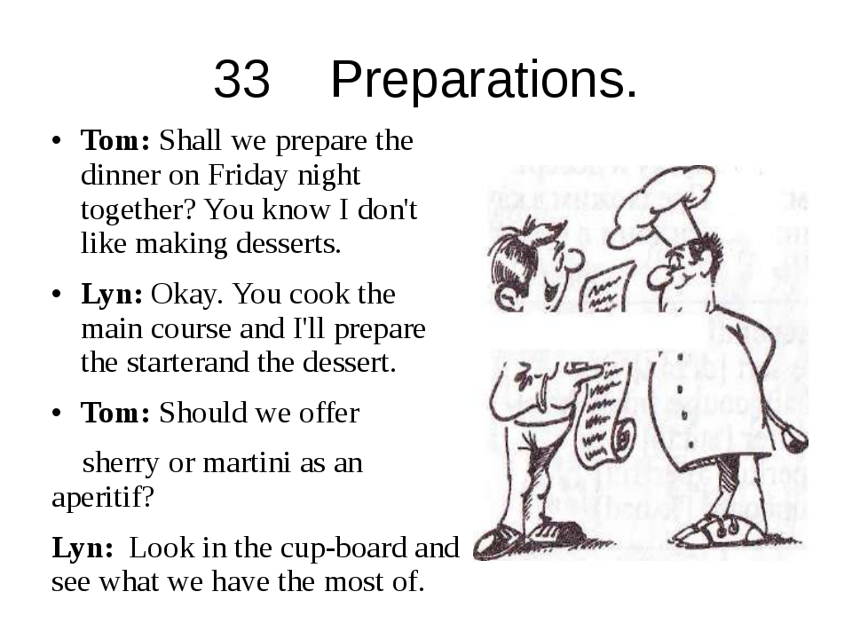 33 Preparations. Tom: Shall we prepare the dinner on Friday night together? Y...