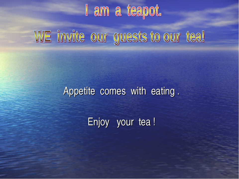 Appetite comes with eating . Enjoy your tea !