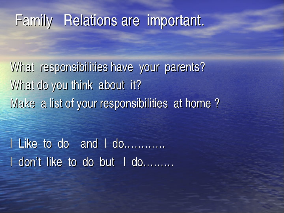 Family Relations are important. What responsibilities have your parents? What...