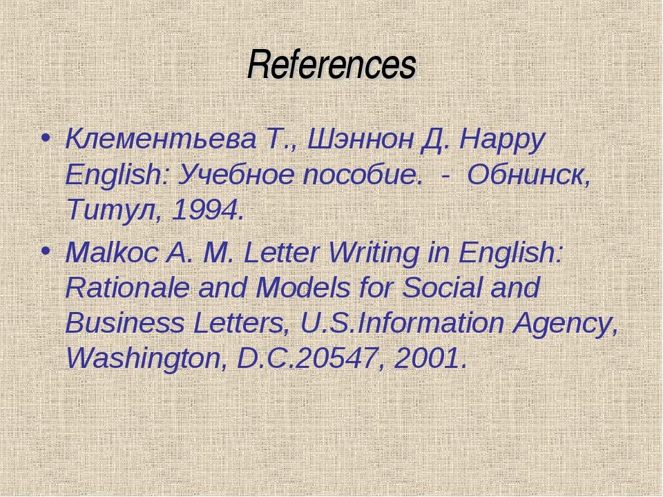 References Клементьева Т., Шэннон Д. Happy English: Учебное пособие. - Обнинс...
