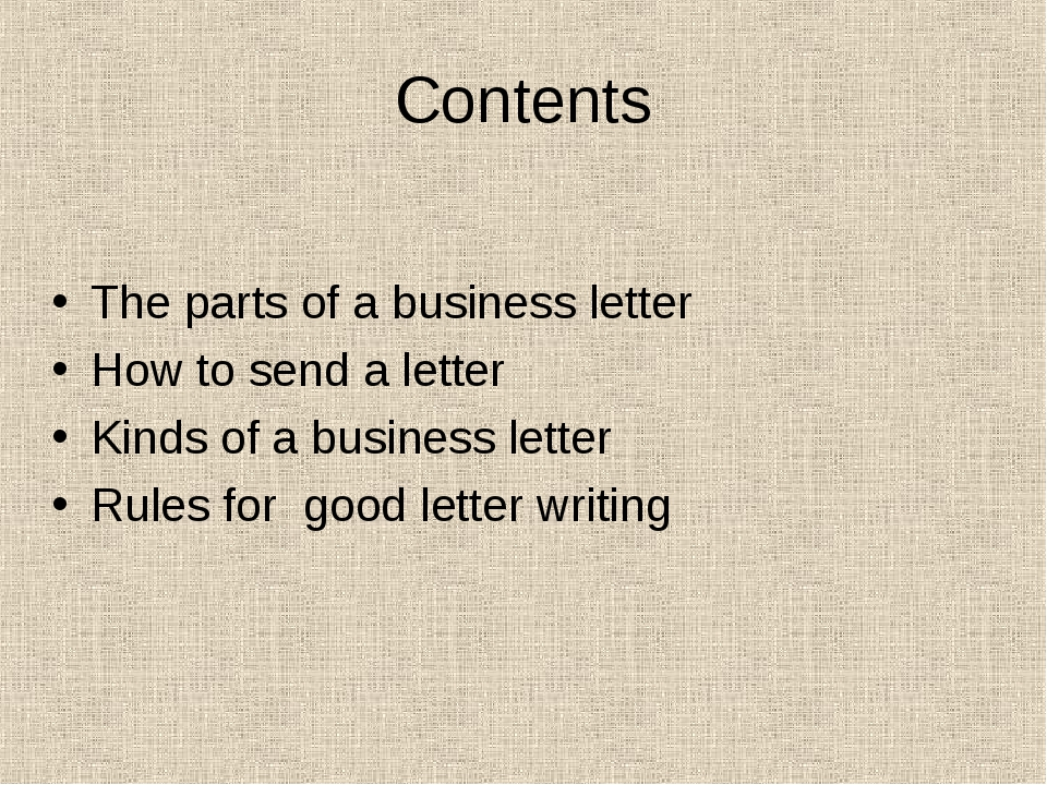 Contents The parts of a business letter How to send a letter Kinds of a busin...