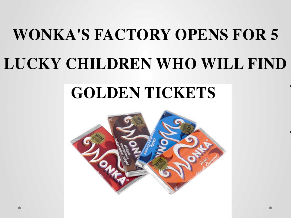 WONKA'S FACTORY OPENS FOR 5 LUCKY CHILDREN WHO WILL FIND GOLDEN TICKETS