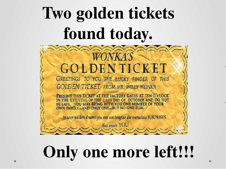 Two golden tickets found today. Only one more left!!!