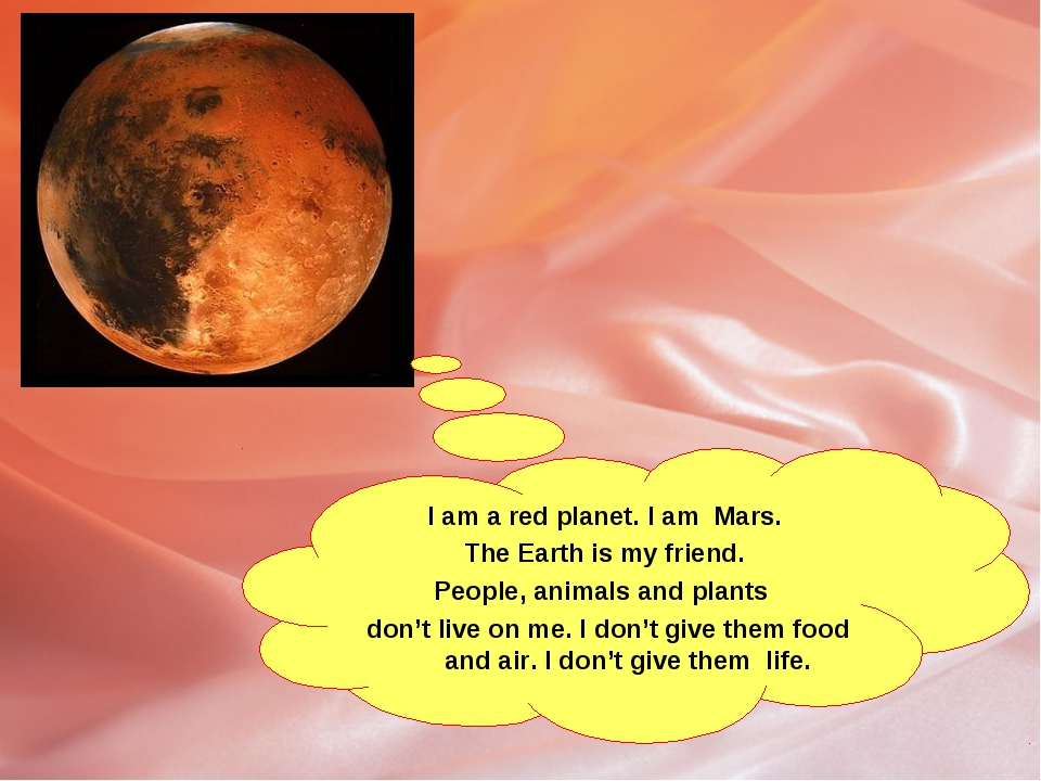I am a red planet. I am Mars. The Earth is my friend. People, animals and pla...