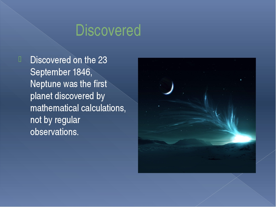 Discovered Discovered on the 23 September 1846, Neptune was the first planet...