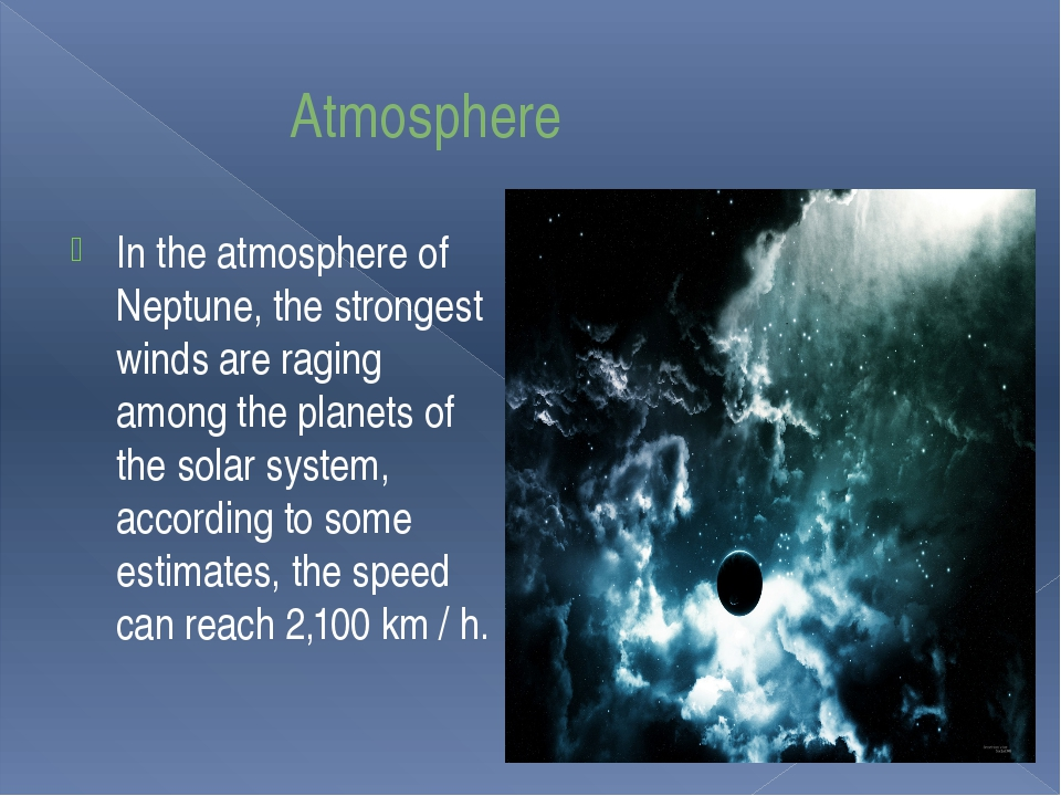 Atmosphere In the atmosphere of Neptune, the strongest winds are raging amon...