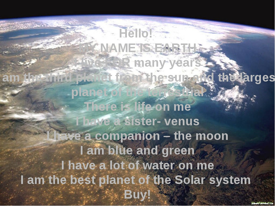 Hello! MY NAME IS EARTH I live FOR many years I am the third planet from the...