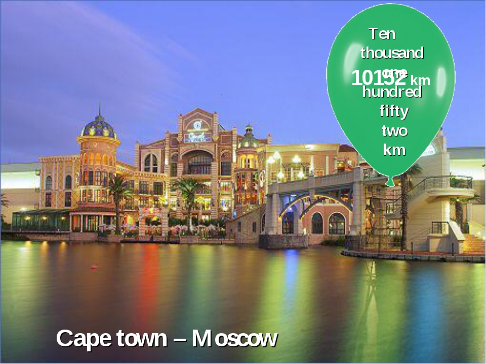 Cape town – Moscow Ten thousand one hundred fifty two km 10152 km