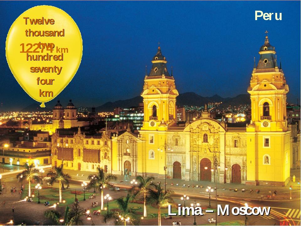 Peru Lima – Moscow Twelve thousand two hundred seventy four km 12274 km