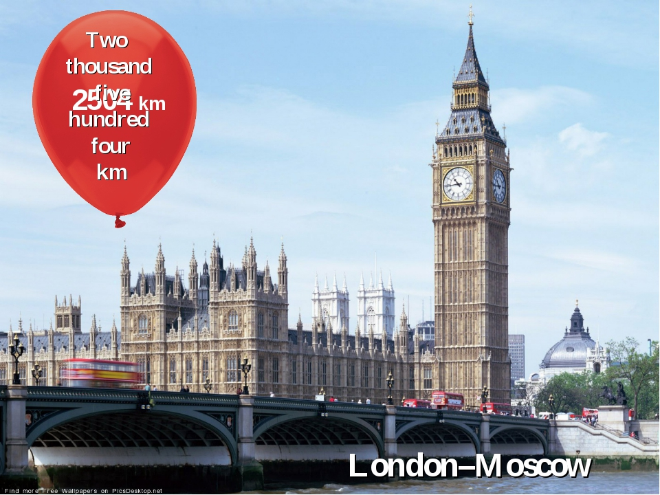 2504 km Two thousand five hundred four km London–Moscow