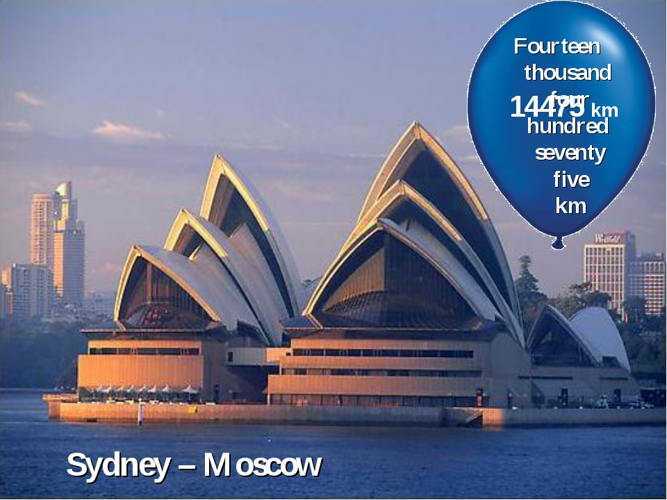 Fourteen thousand four hundred seventy five km Sydney – Moscow 14475 km