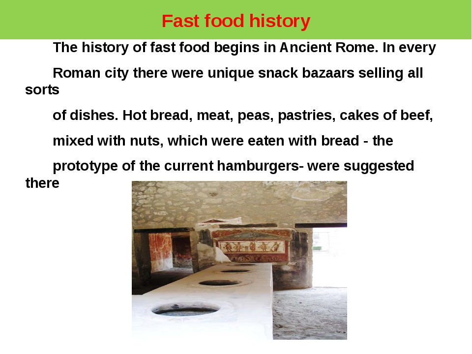 Fast food history The history of fast food begins in Ancient Rome. In every R...