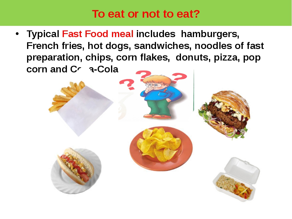 To eat or not to eat? Typical Fast Food meal includes hamburgers, French frie...