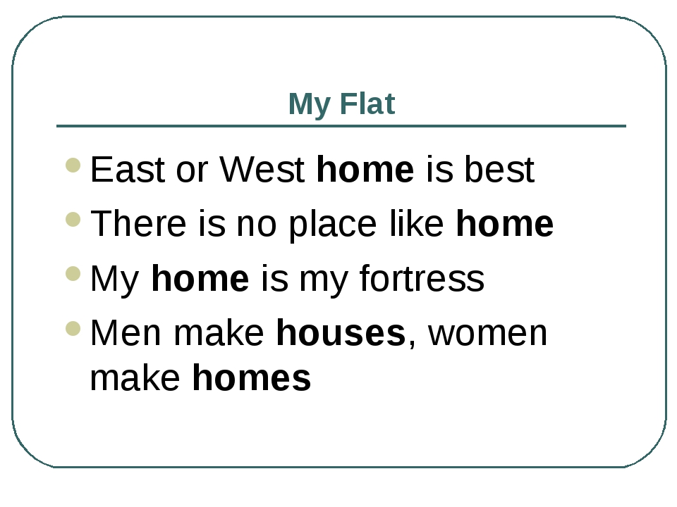My Flat East or West home is best There is no place like home My home is my f...